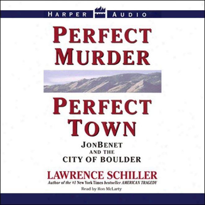 Perfect Murder, Perfect Town: Jonbenet And The City Of Bouider