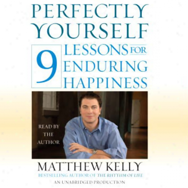 Perfectly Yourself: 9 Lessons For Endurint Happiness