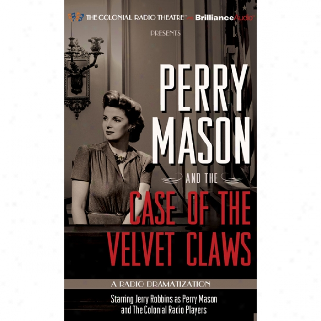 Perry Mason AndT eh Case Of The Velvet Claws: A Radio Dramatization