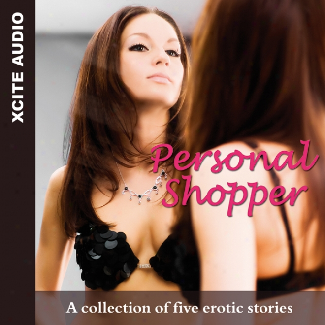 Personal Shopper: A Collection Of Five Erotic Stories (unabridged)