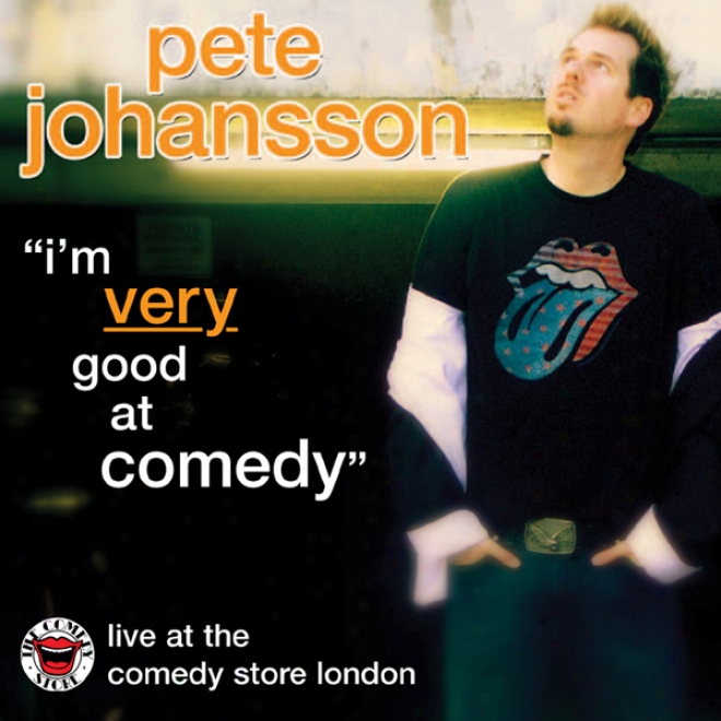 Pete Johansson: I'm Very Good At Comedy: Live At The Comedy Store London (unabridged)