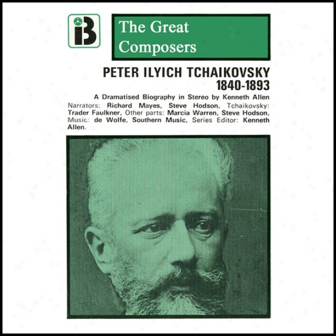 Peter Ilyich Tchaikovsky: 1840 - 1893 (unabridged)