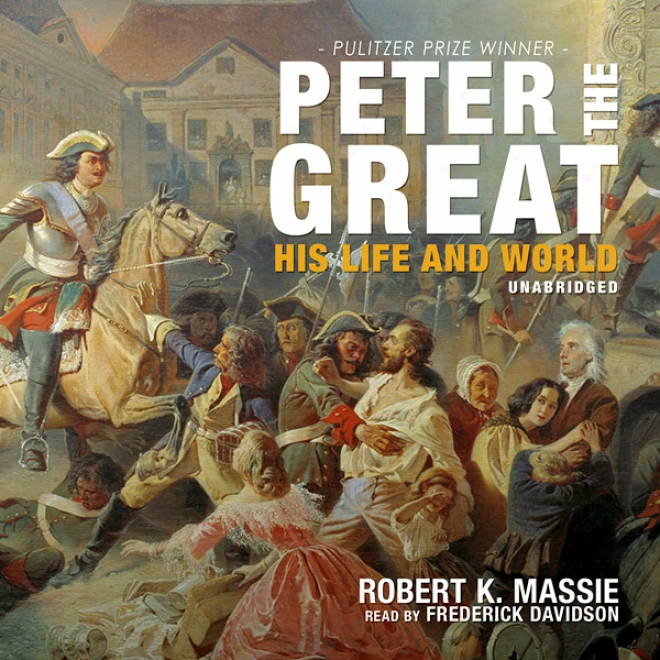 Peter The Great: His Life And World (unabridged)