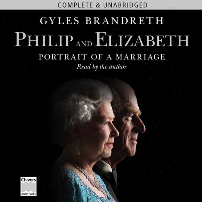 Philip & Elizabeth: Portrait Of A Marriage (unabridged)