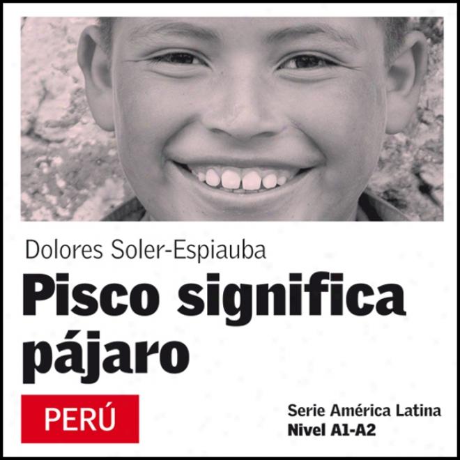 Pisco Sognifica Pajaro [pisco Means Bird]: Seie America Latina (unabridged)