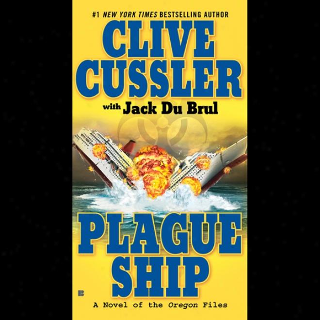 Plague Ship: A Novel Of The Oregon Files (unabridged)