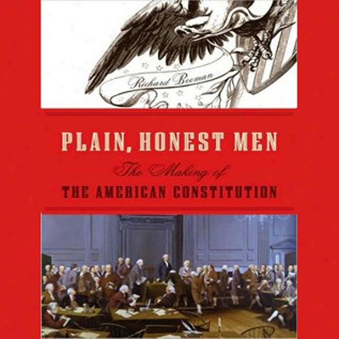 Plain, Honest Men: The Making Of The American Constitution (unabridged)