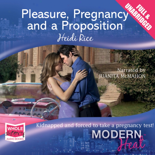 Pleasure, Pregnancy And A Proposition (unabridged)