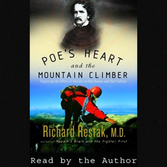 Poe's Heart And The Mountain Climber: Exploring The Effect Of Anxiety On Our Bains & Culture