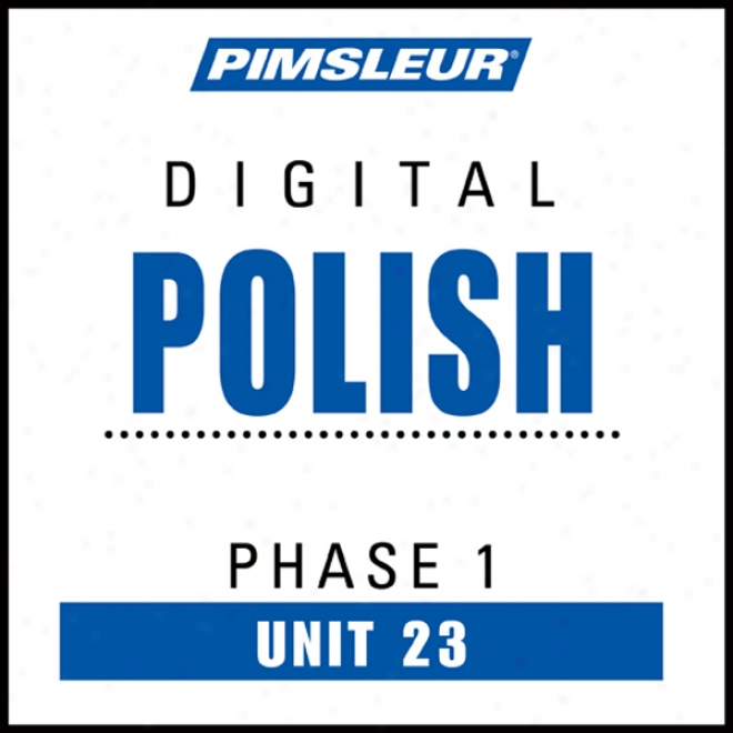 Polish Phase 1, Unit 23: Learn To Speak And Understand Polish With Pimsleur Language Programs