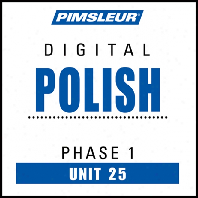 Polish Phase 1, Unit 25: Learn To Speak And Understand Polish With Pimsleur Language Programs
