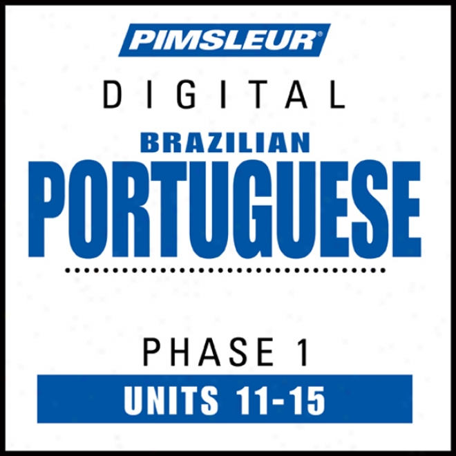 Port (braz) Phase 1, Unit 11-15: Learn To Speak And Understand Portuguese (brazilian) With Pimsleur Style Programs