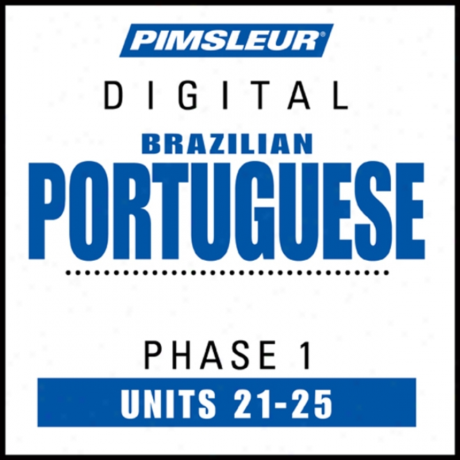 Port (braz) Phase 1, Unit 21-25: Learn To Speak And Understand Portuguese (brazilian) With Pimsleur Language Programs