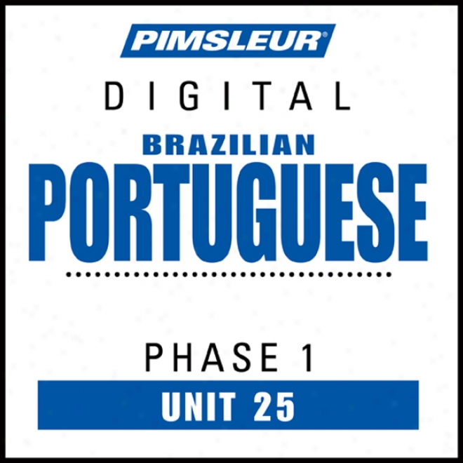 Pprt (braz) Phase 1, Unit 25: Learn To Accost And Mean Portuguese (brazilian) With Pimsleur Languagee Programs