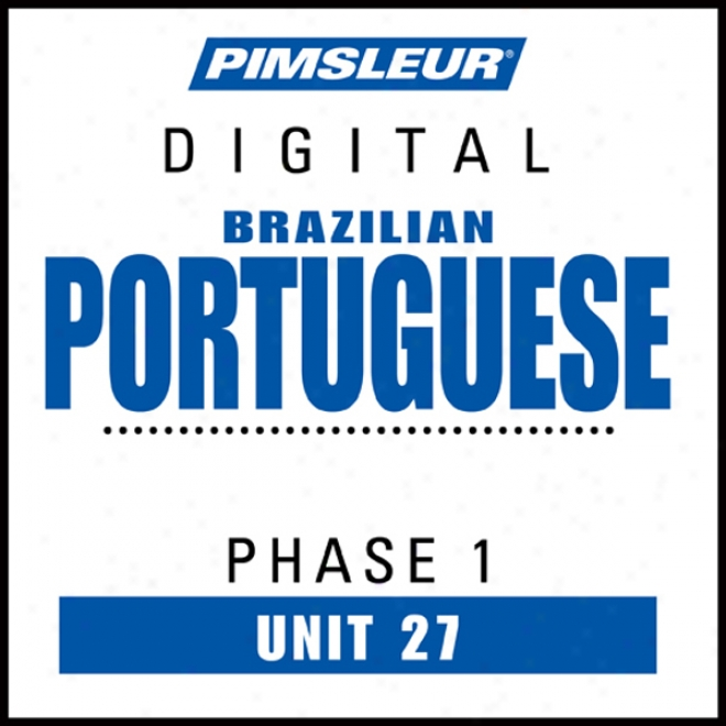 Port (braz) Phase 1, Uit 27: Learn To Speak And Undsrstand Portugueae (brazilian) Attending Pimsleur Language Programs
