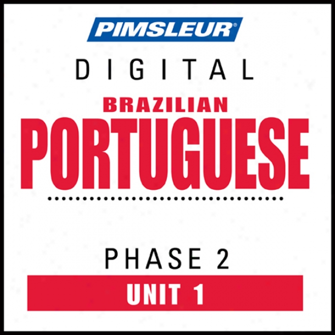 Port (braz) Phase 2, Unit 01: Learn To Speak And Understand Portuguese (brazilian) With Pimsleur Language Programs