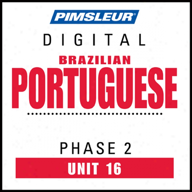 Port (braz) Phase 2, Unit 16: Learn To Speak Ad Understand Portuguese (brazilian) With Pimsleur Language Programs
