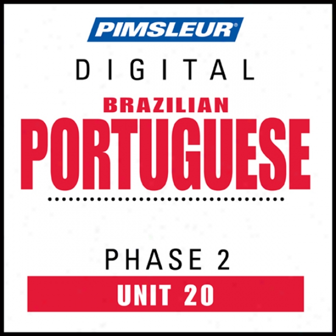 Port (braz) Phase 2, Unit 20: Learn To Speak And Understand Portuguese (brazilian) Wiht Pimsleur Language Programs