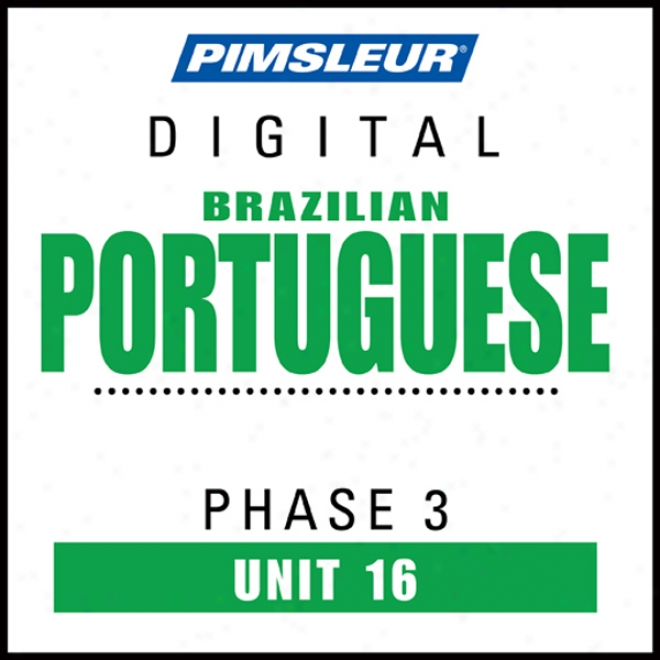 Port (braz) Phase 3, Unt 16: Learn To Speak And Understand Portuguese (brazilian) With Pimsleur Language Programs