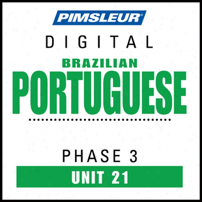 Port (braz) Phase 3, Unit 21: Learn To Exhibit And Understand Portuguese (brazilian) With Pimsleur Language Programs