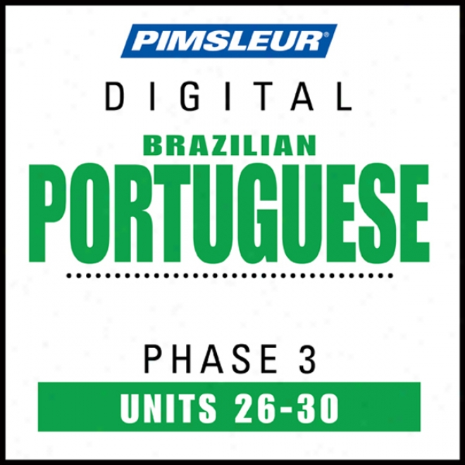 Port (braz) Phase 3, Unit 26-30: Learn To Speak And Understand Portuguese (brazilian) With Pimsleur Language Programs