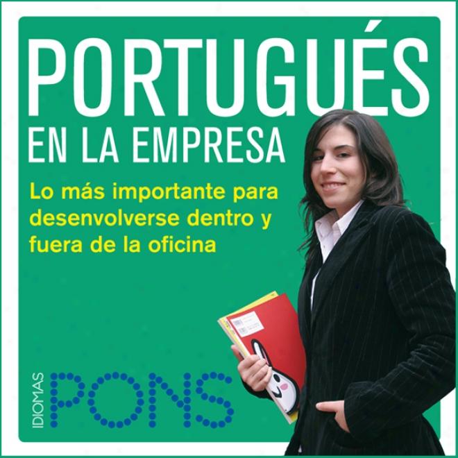 Portugues En La Empresa [ortuguese In The Office]: Lo Mas Importante Praa Desenvolverse Dentro Y Fuera De La Oficina (unabridged)