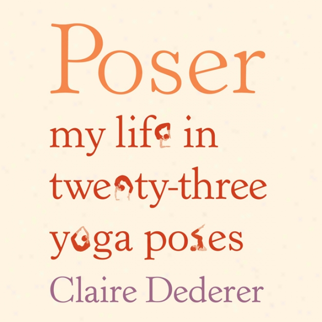 Poser: My Life In Twenty-three Yoga Poses (unabridged)