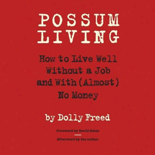 Possum Living: How To Live Favored Without A Job And Wi (almost) No Money (unabridged)