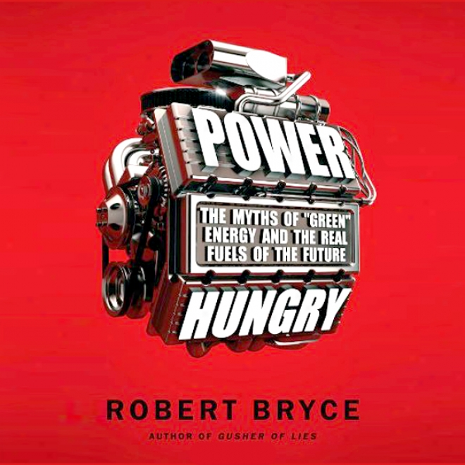 Power Hungry: The Myths Of 'green' Energy And The Real Fuels Of The Future (unabridged)