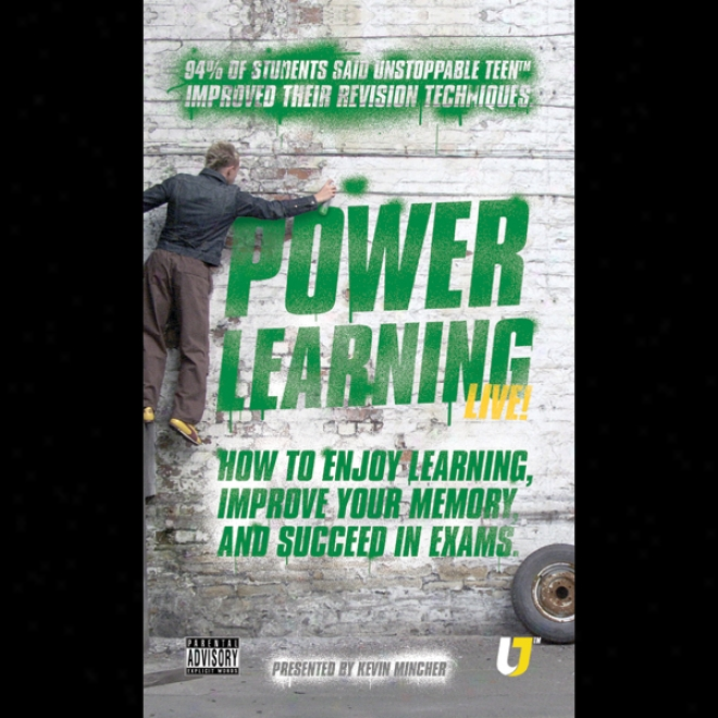 Power Learning: How To Enjoy Learning, Improve Your Memory And Succeed In Exams (unaridged)