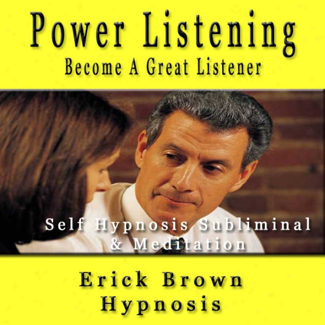 Powerful Listening: Self Hypnosis Subliminal And Guided Meditation (unabridged)