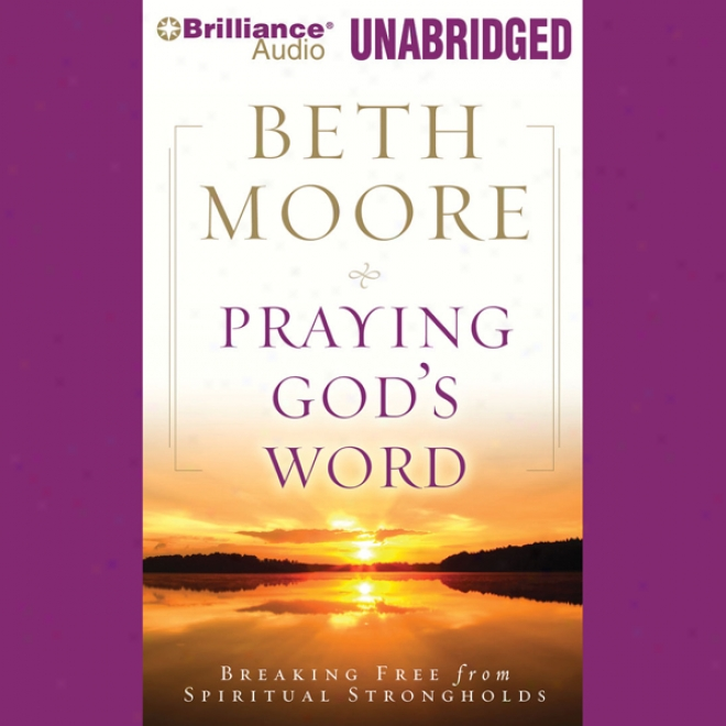 Praying God's Word: Breaking Free From Spirktual Strongholds (unabridged)