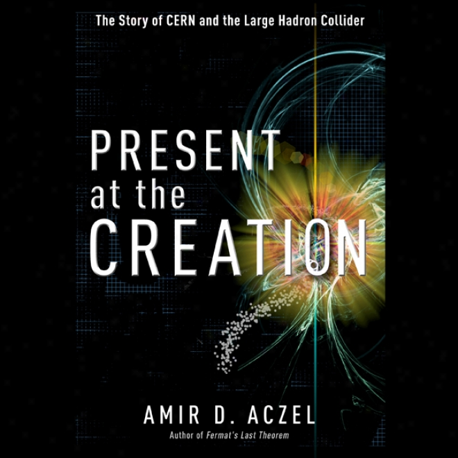 Present At The Creation: The Story Of Cern And The Large Hadron Collider (unabridged)