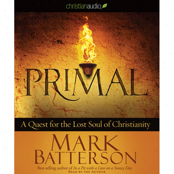 Primal: A Re~ For The Loxt Soul Of Christianity (unzbridged)