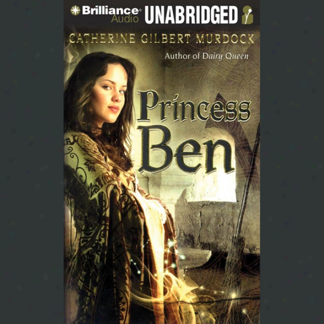 Princess Ben: Being A Wholly Truthful Account Of Her Changeable Discoveries And Misadventures (unabridged)
