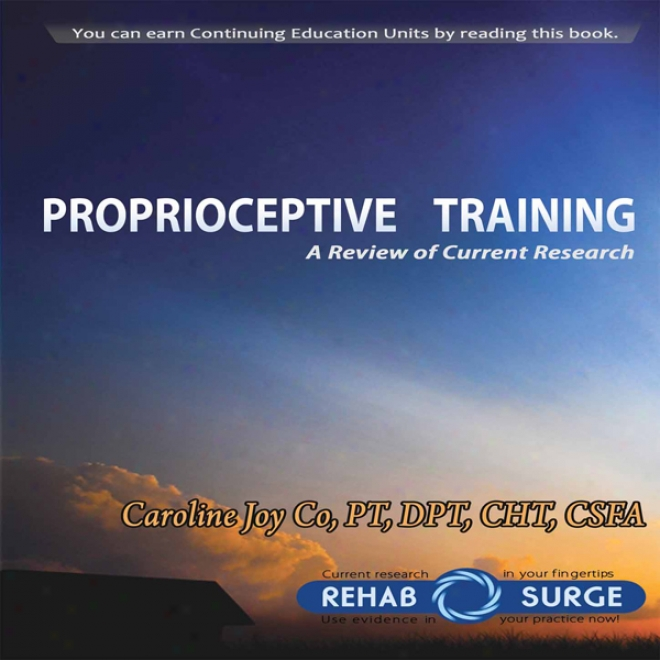 Proprioceptive Training: A Review Of Current Research (unabridged)