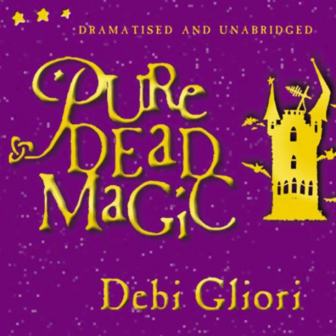 Pure Dead Magic (jnabridged And Dramatised)
