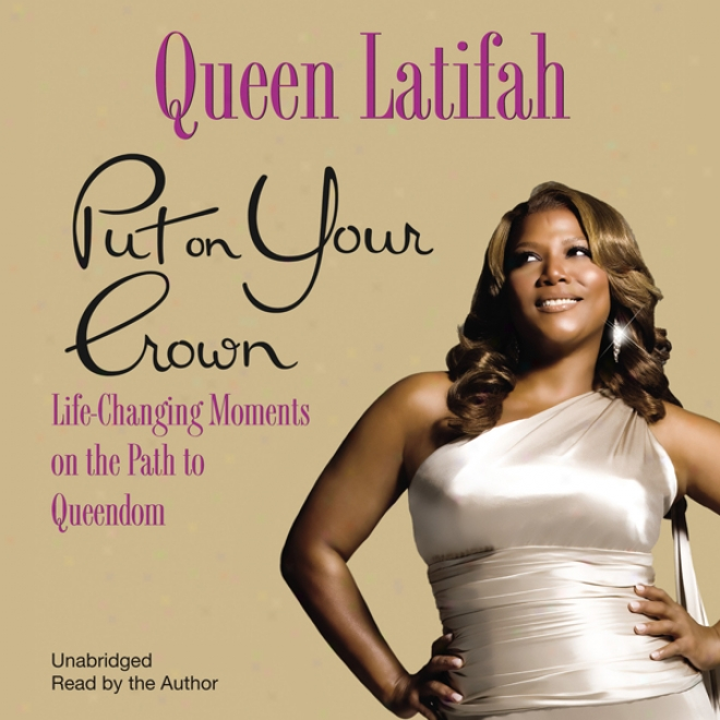 Put On Your Crown: Life-changing Moments On The Path To Queendom (unabridged)