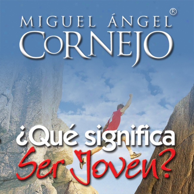 Que Significa Ser Joven?: Conferencia [what Do3s It Mean To Be Young?: Conference] (unabridged)