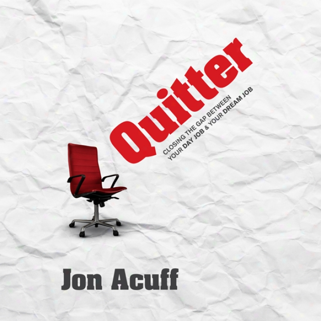 Quitter: Closing The Gap Between Your Day Job And Your Revery Job (unabridged)