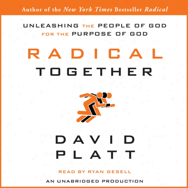 Radical Together: Unleashing The People Of God For The Purpose Of God (unabridged)