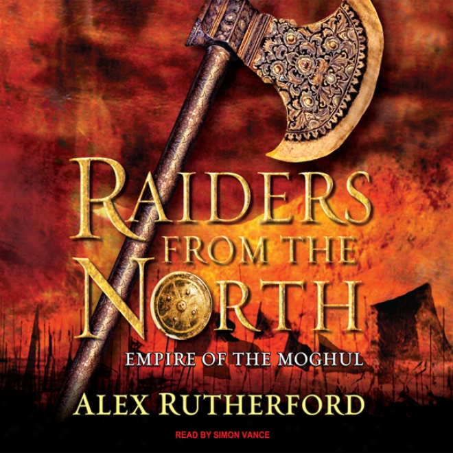 Raiders From The North: Empire Of The Moghul (unabridged)