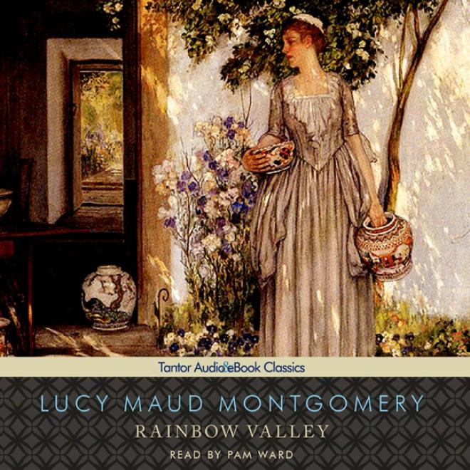 Rainbow Valley: Anne Of Green Gables Series, #7 (unabridgedd)