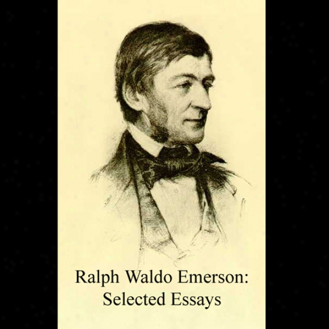 Ralph Waldo Emerson: Selected Essays (unabridged)