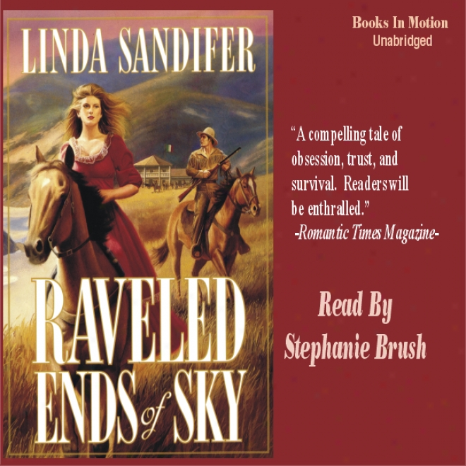 Raveled Ends Of Sky: A Women Of The West Novel (unabridged)