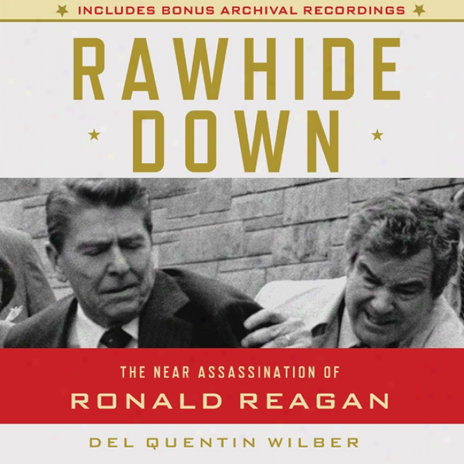 Rawhide From a thin to a dense state: The Near Assassination Of Ronald Reagan (unabridged)