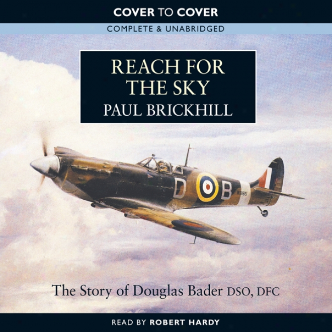 Reach For The Sky: The Story Of Douglas Bader Dso, Dfc (unabridged)