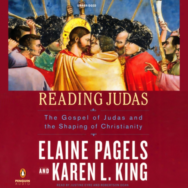 Reading Judas: The Gospel Of Judas And The Shaping Of Christianity (unabridged)