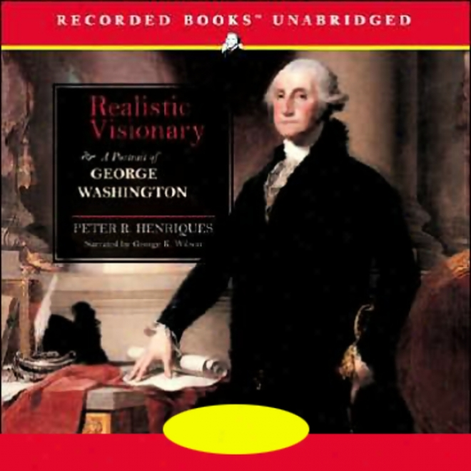 Realistic Visionary: A Portrait Of George Washington (unabridged)