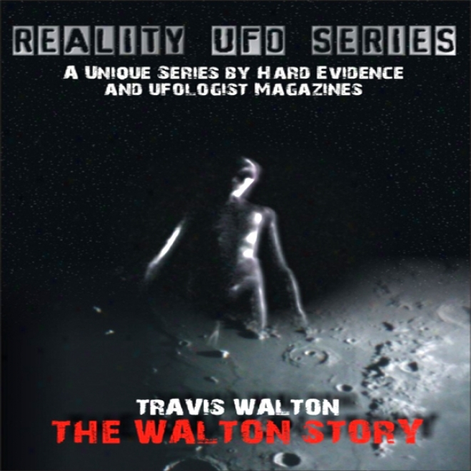 Reality Ufo Series: The Travis Walton Story (unabridged)